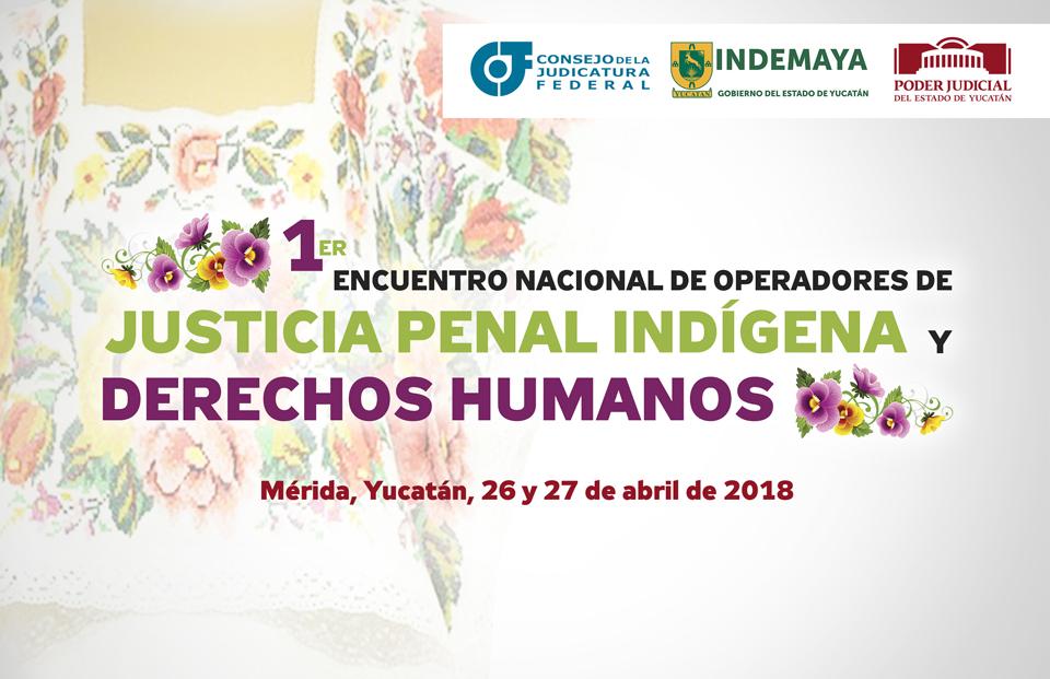 Poder Judicial de Yucatán será anfitrión del 1er Encuentro Nacional de Operadores de Justicia Penal Indígena y Derechos Humanos